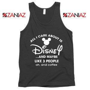 All I Care About Is Disney Tank Top Funny Quotes Tops S-3XL