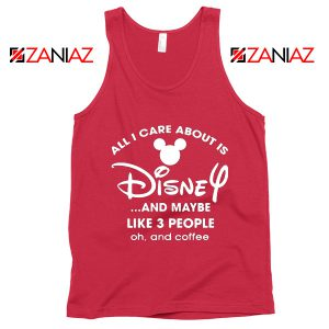 All I Care About Is Disney Tank Top Funny Quotes Tops S-3XL Red