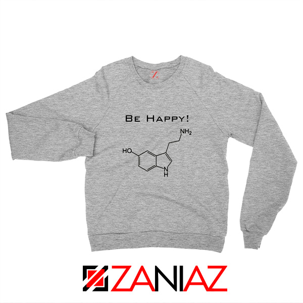 Buy Best Quote Be Happy Sweatshirt Funny Chemistry