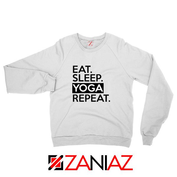 Buy Eat Sleep Yoga Repeat Sweatshirt Workout Best Sweatshirt White