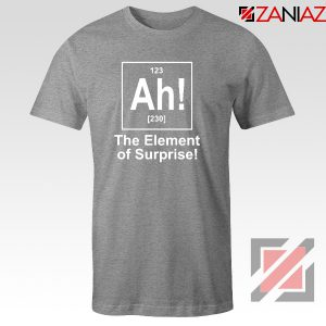 Buy Element of Surprise T-Shirt Best Funny Chemtry T-Shirt Size S-3XL Sport Grey
