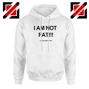Buy I'm Not Fat Quote Hoodie Funny Saying Best Hoodie Size S-2XL White