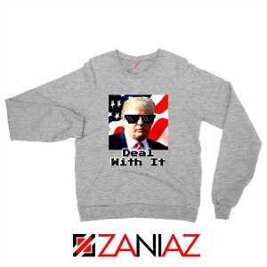 Deal With It Sweatshirt Donald Trump Quotes Sweater S-2XL