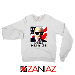 Deal With It Sweatshirt Donald Trump Quotes Sweater S-2XL White
