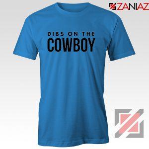 Dibs On The Cowboy Tshirt Country Music Blue Tee Shirts S-3XL
