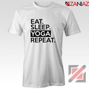 Eat Sleep Yoga Repeat T-Shirt Workout Best Tee Shirt Size S-3XL White