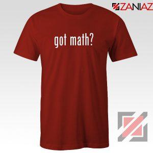 Got Math Tee Shirt Mathmatics Teacher Tshirts Funny S-3XL Red