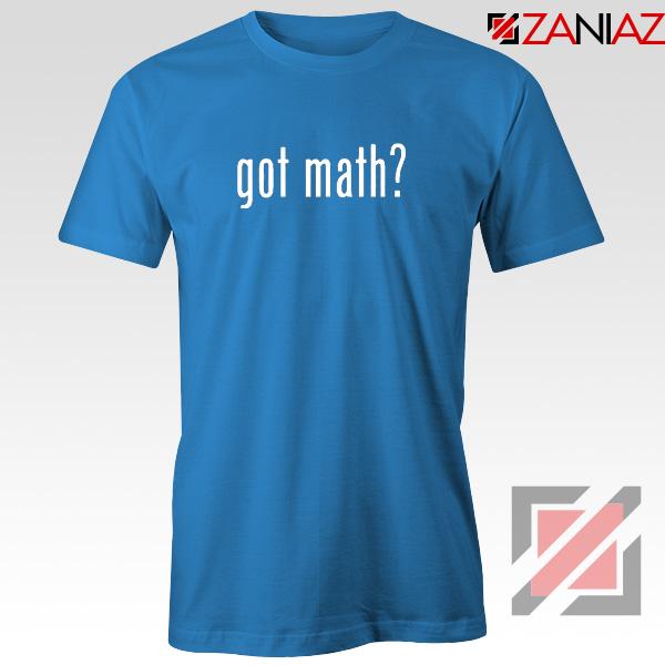 Got Math Tee Shirt Mathmatics Teacher Tshirts Funny S-3XL