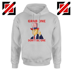 Grab One Don't Be One Hoodie Trump Quote Hoodies S-2XL