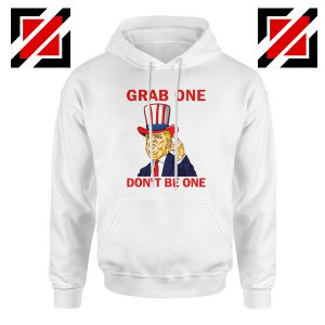 Grab One Don't Be One Hoodie Trump Quote Hoodies S-2XL White