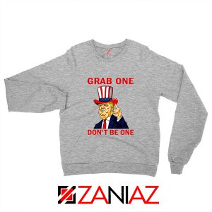 Grab One Don't Be One Sweatshirt Trump Quote Sweater S-2XL