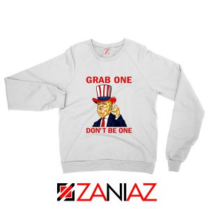 Grab One Don't Be One Sweatshirt Trump Quote Sweater S-2XL White