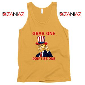 Grab One Don't Be One Tank Top Trump Quote Tops S-3XL