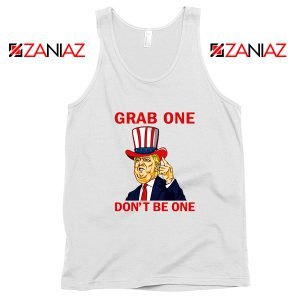 Grab One Don't Be One Tank Top Trump Quote Tops S-3XL White