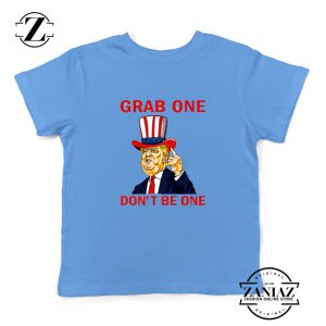 Grab One Don't Be One Youth Tshirt Trump Quote Kids Tee Shirts S-XL