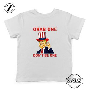 Grab One Don't Be One Youth Tshirt Trump Quote Kids Tee Shirts S-XL White