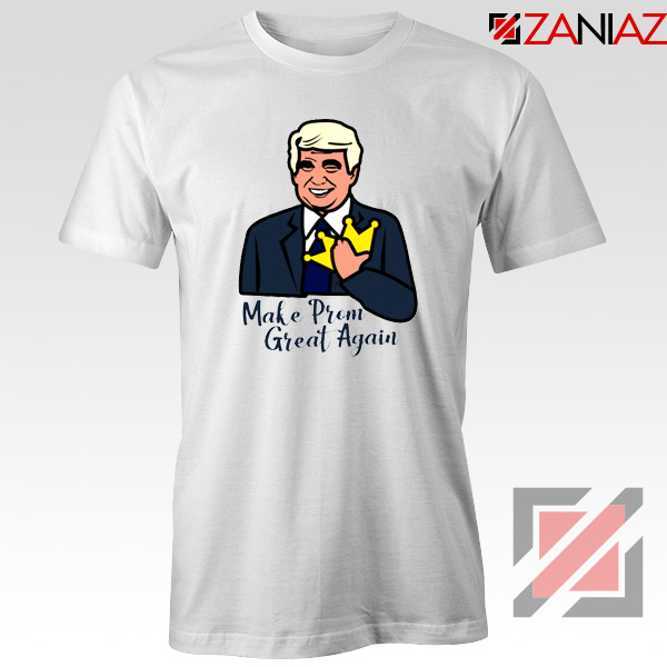 Make Prom Great Again Tshirt Funny Trump Tee Shirts S 3xl