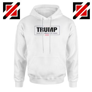Make The Liberals Cry Again Hoodie Trump 2020 Hoodies S-2XL White