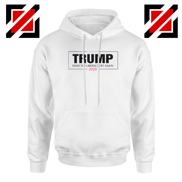 Make The Liberals Cry Again Hoodie Trump 2020 Hoodies S-2XL White