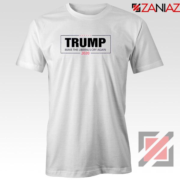 Make The Liberals Cry Again Tshirt Trump 2020 Tee Shirts S-3XL White