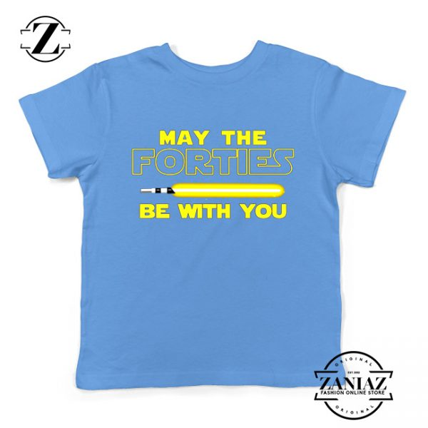 May The Forties Be With You Kids Tshirt Star Wars Quote Youth Tee Shirts S-XL