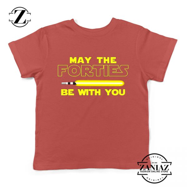 May The Forties Be With You Kids Tshirt Star Wars Quote Youth Tee Shirts S-XL Red