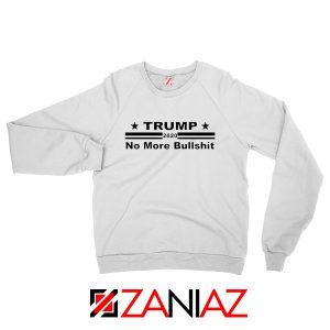 No More Bullshit Sweatshirt Trump 2020 Gift Sweater S-2XL White