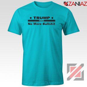 No More Bullshit Tshirt Trump 2020 Tee Shirts S-3XL