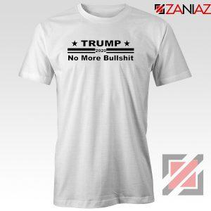 No More Bullshit Tshirt Trump 2020 Tee Shirts S-3XL White