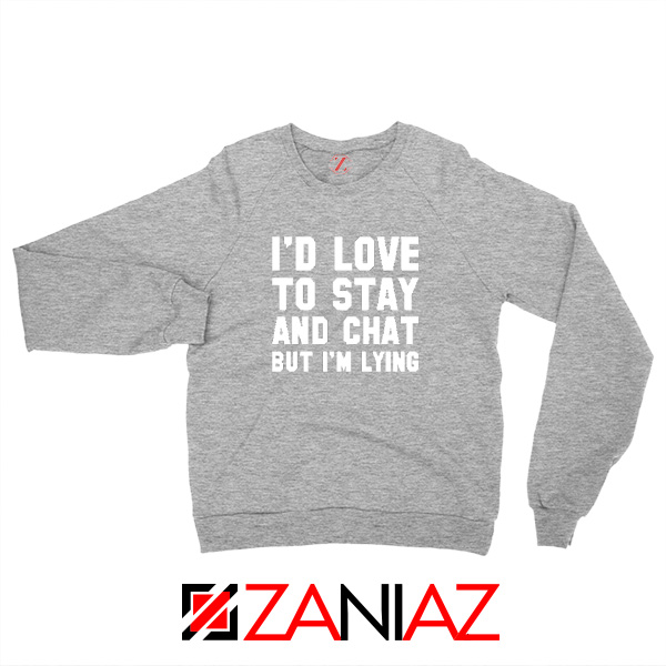 Stay And Chat Graphics Sweatshirt Mens Apparel Gifts S-2XL