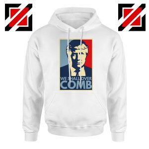 We Shall Over Comb Hoodie Funny Donald Trump Hoodies S-2XL White