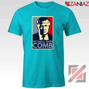 We Shall Over Comb Tshirt Funny Donald Trump Tee Shirts S-3XL