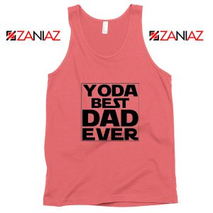 Yoda Best Dad Tank Top Starwars Quote Tops S-3XL Coral