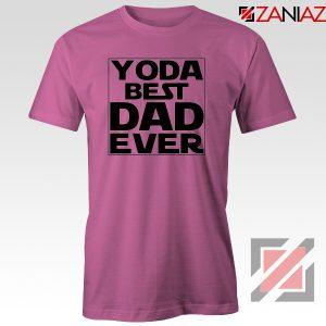 Yoda Best Dad Tee Shirt Starwars Quote Tshirts S-3XL Pink