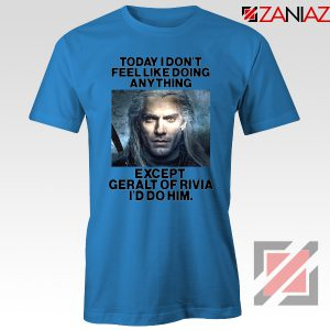 Geralt of Rivia Quote Blue Tshirt