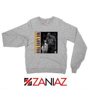We Love You Kobe Sport Grey Sweatshirt