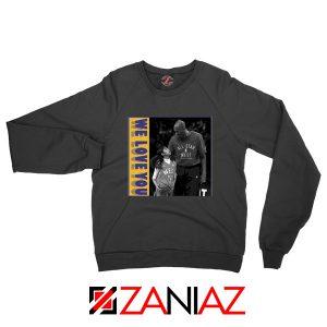 We Love You Kobe Sweatshirt
