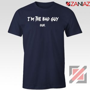 I am The Bad Guy Duh Navy Blue Tshirt