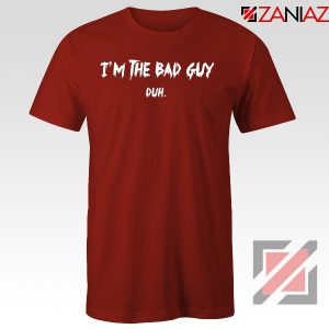 I am The Bad Guy Duh Red Tshirt