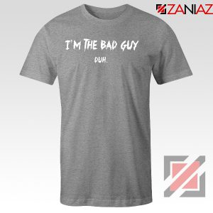 I am The Bad Guy Duh Sport Grey Tshirt
