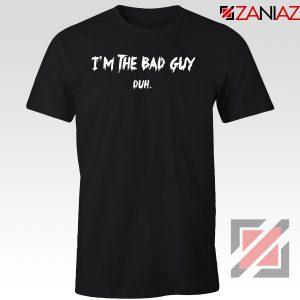 I am The Bad Guy Duh Tshirt