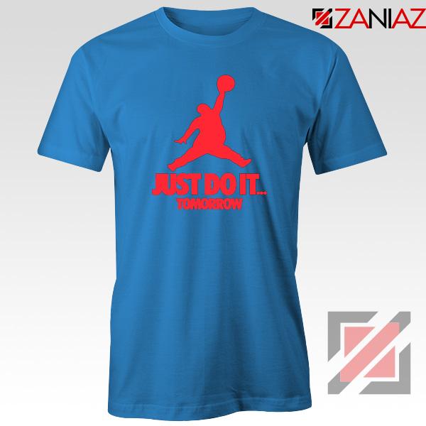 Just Do It Tomorrow Parody Blue Tshirt