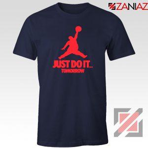 Just Do It Tomorrow Parody Navy Blue Tshirt