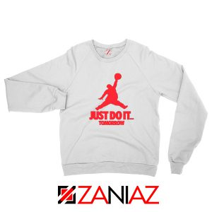 Just Do It Tomorrow Parody White Sweatshirt