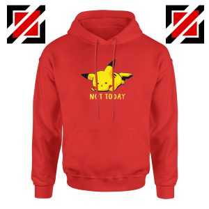 Pikachu Not Today Red Hoodie