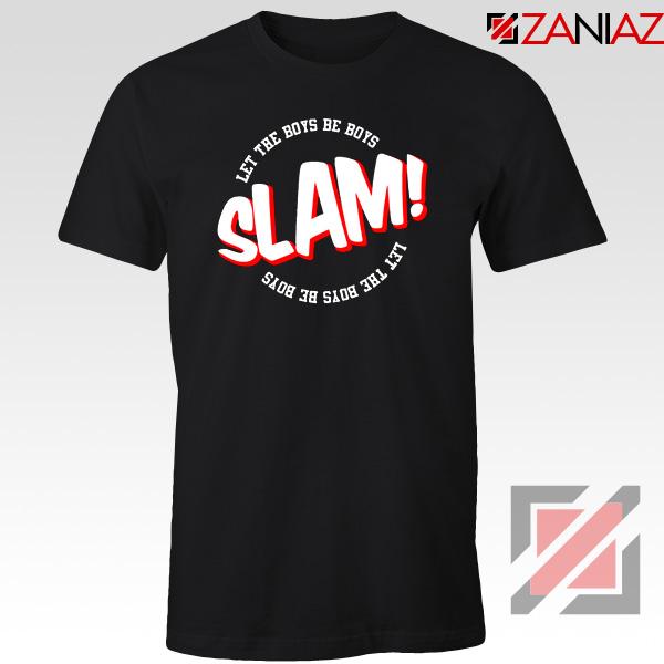 Slam Let The Boys Be Boys Tshirt