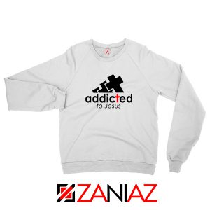 Addicted To Jesus Sweatshirt
