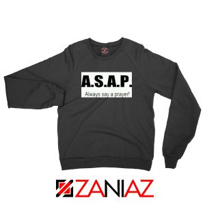 Always Say A Prayer Sweatshirt
