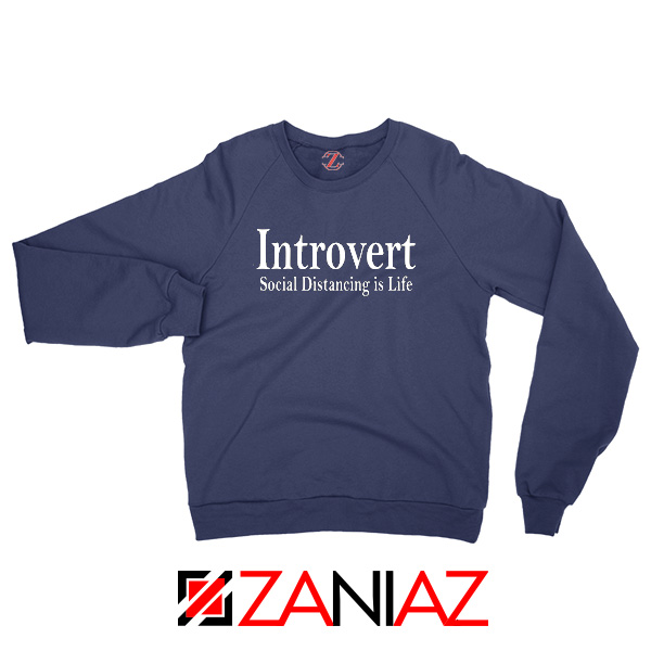Introvert Social Distancing is Life Navy Blue Sweatshirt