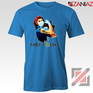 Nurse Not Today Coronavirus Blue Tshirt